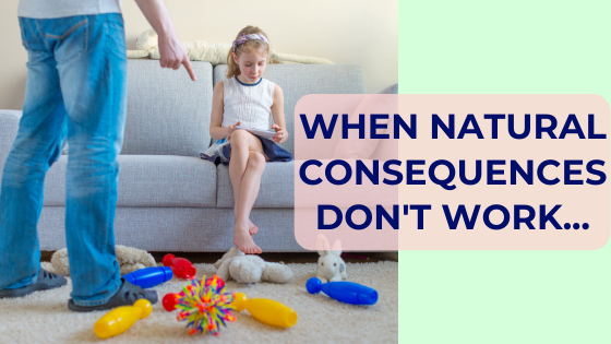 Natural consequences - examples of when it's just not appropriate or beneficial to your child and wider family.