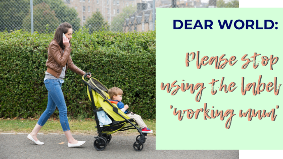 Why do we insist on using the phrase 'working mom'? Is it so outlandish that a mom should be working? Being a mom IS a full-time job!